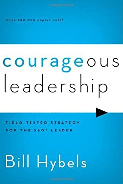 Courageous Leadership: Field-Tested Strategy for the 360 Degree Leader 9780310495956