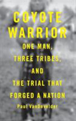Coyote Warrior: One Man, Three Tribes, and the Trial That Forged a Nation 9780316896894
