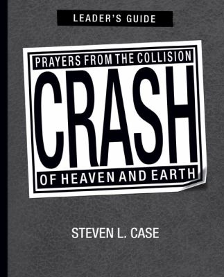 Crash, Leader's Guide: Prayers from the Collision of Heaven and Earth Leader's Guide 9780310287742