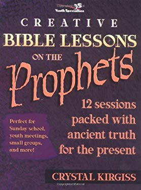 Creative Bible Lessons on the Prophets: 12 Sessions Packed with Ancient Truth for the Present 9780310241379