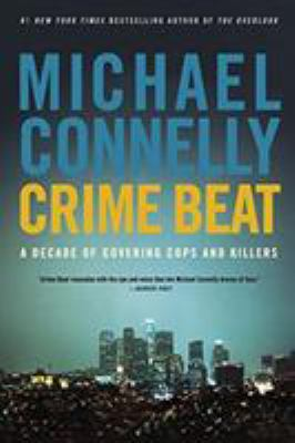 Crime Beat: A Decade of Covering Cops and Killers 9780316012799