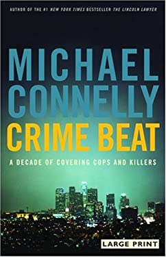 Crime Beat: A Decade of Covering Cops and Killers 9780316167109
