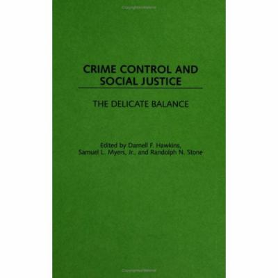 Crime Control and Social Justice: The Delicate Balance 9780313307904