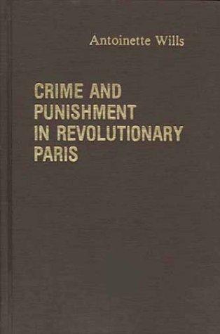 Crime and Punishment in Revolutionary Paris. 9780313214943