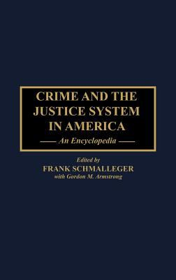 Crime and the Justice System in America: An Encyclopedia 9780313294099