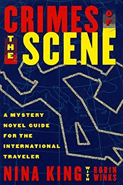 Crimes of the Scene: A Guide to Mystery Novels Set in the Countries You'll Visit 9780312151744