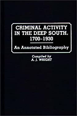 Criminal Activity in the Deep South, 1700-1930: An Annotated Bibliography 9780313237980
