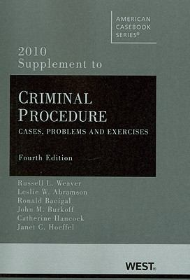 Weaver, Abramson, Bacigal, Burkoff, Hancock and Hoeffel's Criminal Procedure: Cases, Problems and Exercises, 4th, 2010 Supplement 9780314262189