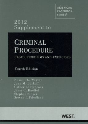 Criminal Procedure: Cases, Problems and Materials, 4th, 2012 Supplement 9780314281661