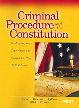 Criminal Procedure and the Constitution, Leading Supreme Court Cases and Introductory Text, 2012 9780314281234