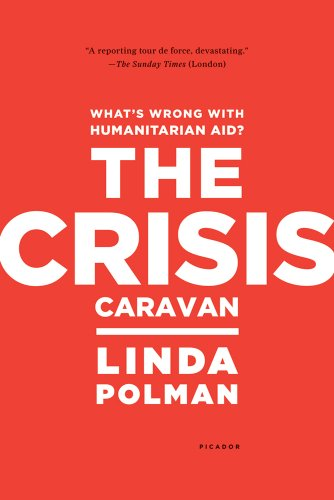 The Crisis Caravan: What's Wrong with Humanitarian Aid?