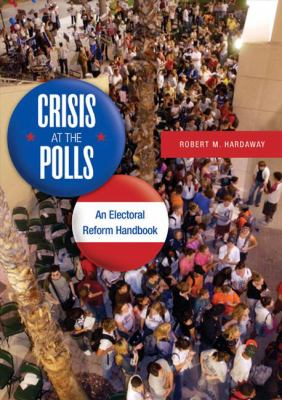Crisis at the Polls: An Electoral Reform Handbook 9780313351259