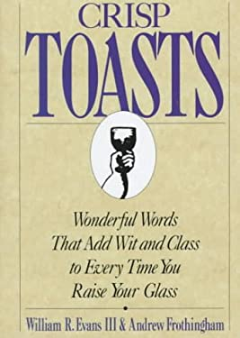 Crisp Toasts: Wonderful Words That Add Wit and Class to Every Time You Raise Your Glass 9780312081713