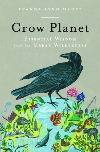 Crow Planet: Essential Wisdom from the Urban Wilderness