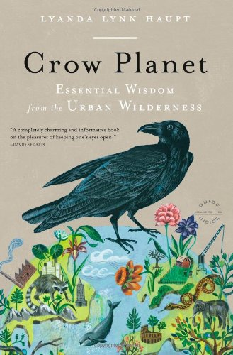 Crow Planet: Essential Wisdom from the Urban Wilderness 9780316019118