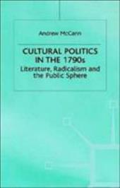 Cultural Politics in the 1790s: Literature, Radicalism and the Public Sphere