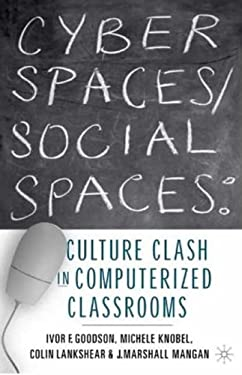 Cyber Spaces/Social Spaces: Culture Clash in Computerized Classrooms 9780312218942