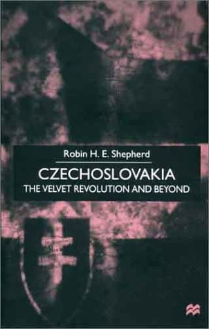 Czechoslovakia: The Velvet Revolution and Beyond 9780312230685