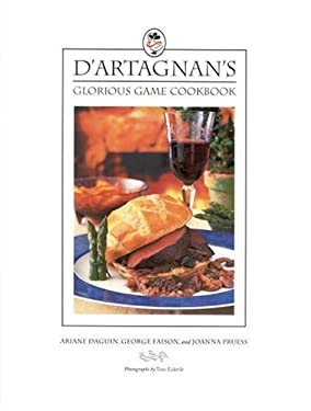 D'Artagnan's Glorious Game Cookbook 9780316170758