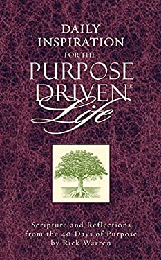 Daily Inspiration for the Purpose Driven Life: Scriptures and Reflections from the 40 Days of Purpose 9780310802013