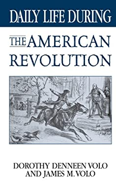 Daily Life During the American Revolution 9780313318443