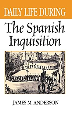 Daily Life During the Spanish Inquisition 9780313316678