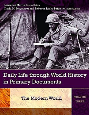 Daily Life Through World History in Primary Documents: Volume 3, the Modern World 9780313339011
