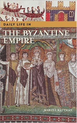 Daily Life in the Byzantine Empire 9780313324376
