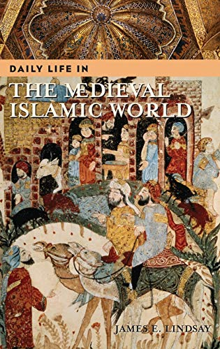 Daily Life in the Medieval Islamic World 9780313322709