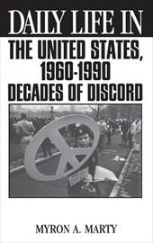 Daily Life in the United States, 1960-1990: Decades of Discord - Marty, Myron A.