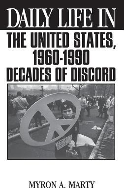 Daily Life in the United States, 1960-1990: Decades of Discord 9780313295546
