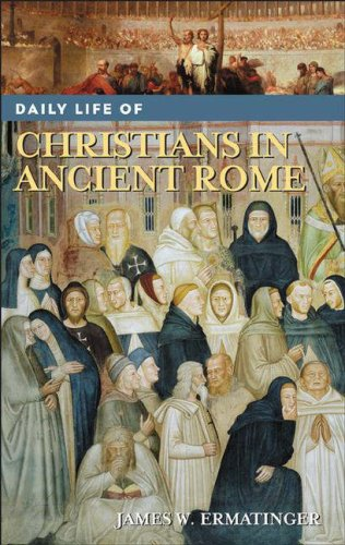 Daily Life of Christians in Ancient Rome 9780313335648