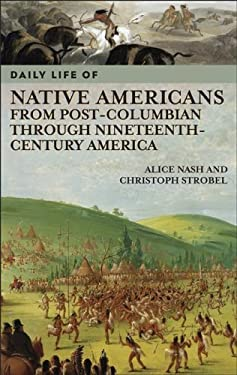 Daily Life of Native Americans from Post-Columbian Through Nineteenth-Century America 9780313335150