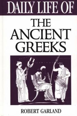 Daily Life of the Ancient Greeks 9780313303838
