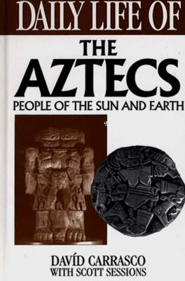 Daily Life of the Aztecs: People of the Sun and Earth 9780313295584