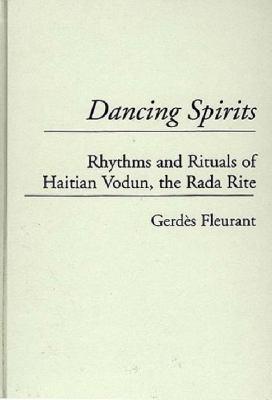 Dancing Spirits: Rhythms and Rituals of Haitian Vodun, the Rada Rite 9780313297182