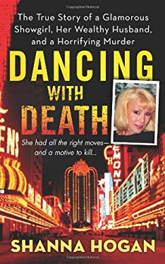 Dancing with Death: The True Story of a Glamorous Showgirl, Her Wealthy Husband, and a Horrifying Murder 9780312532284