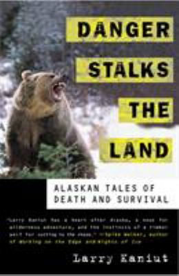 Danger Stalks the Land: Alaskan Tales of Death and Survival 9780312241209