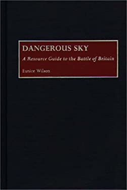 Dangerous Sky: A Resource Guide to the Battle of Britain 9780313282164