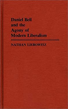 Daniel Bell and the Agony of Modern Liberalism 9780313242793