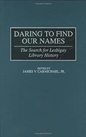 Daring to Find Our Names: The Search for Lesbigay Library History