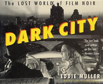Dark City: The Lost World of Film Noir 9780312180768