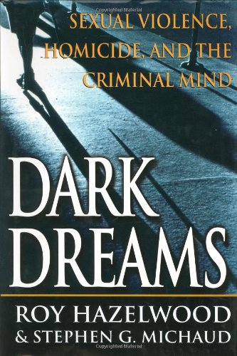 Dark Dreams: Sexual Violence, Homicide and the Criminal Mind 9780312253424