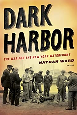 Dark Harbor: The War for the New York Waterfront 9780312569341