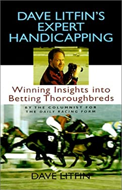 Dave Litfin's Expert Handicapping: Winning Insights Into Betting Thoroughbreds 9780316527811