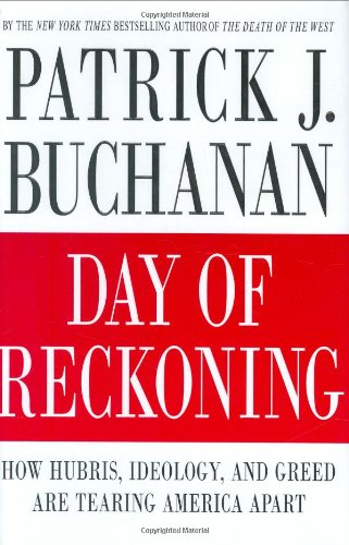 Day of Reckoning: How Hubris, Ideology, and Greed Are Tearing America Apart 9780312376963