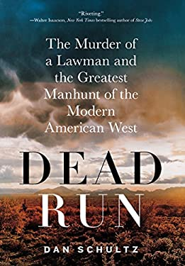 Dead Run: The Murder of a Lawman and the Greatest Manhunt of the Modern American West 9780312681883