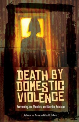 Death by Domestic Violence: Preventing the Murders and Murder-Suicides 9780313354892