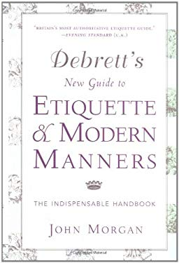 Debrett's New Guide to Etiquette and Modern Manners: The Indispensable Handbook 9780312281243
