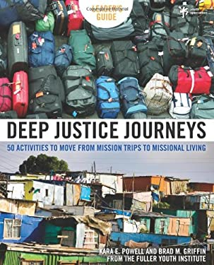Deep Justice Journeys: 50 Activities to Move from Mission Trips to Missional Living 9780310286035